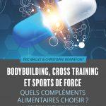 Le Livre: Bodybuilding, Cross Training et Sports de Force, Quels Compléments Alimentaires Choisir ?